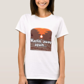 Wastin' Away Again T-Shirt