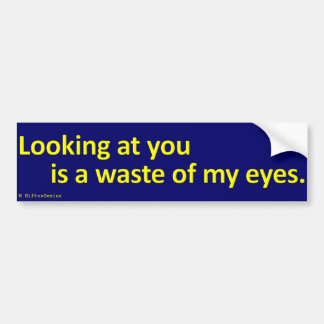 Wasting my eyesight bumper stickers