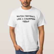 Watch Football Like A Champion Today T-Shirt