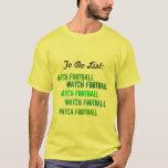 Watch football to do list Green bay packer colors T-Shirt