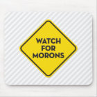 """Watch for Morons"" Warning Sign Mouse Pad"