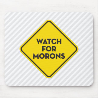 """""""Watch for Morons"""" Warning Sign Mouse Pad"""