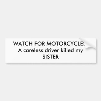 WATCH FOR MOTORCYCLES!A careless driver killed ... Car Bumper Sticker