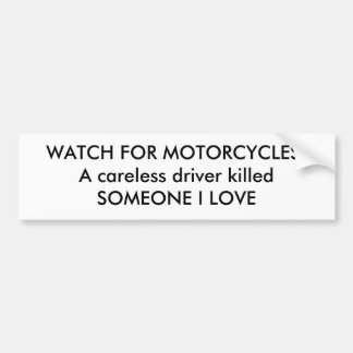 WATCH FOR MOTORCYCLES!A careless driver killedS... Car Bumper Sticker