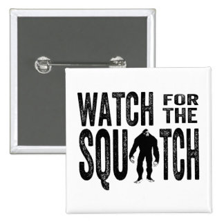 Watch for the Squatch - Funny Bigfoot Pinback Button