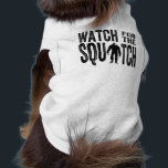 """Watch for the Squatch squatchin doggie Shirt<br><div class=""""desc"""">This cute and funny pet t-shirt was designed for your bigfoot hunting pooch! If your dog likes to go out into the woods in search of the legendary sasquatch forest creature known as bigfoot, this is the perfect t-shirt for him or her. Bold, black grunge distressed style block lettering with...</div>"""