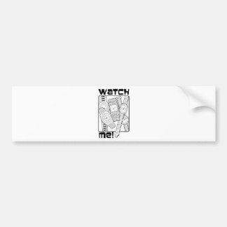 Watch me bumper sticker
