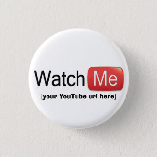 Watch Me on YouTube (Basic) Pinback Button