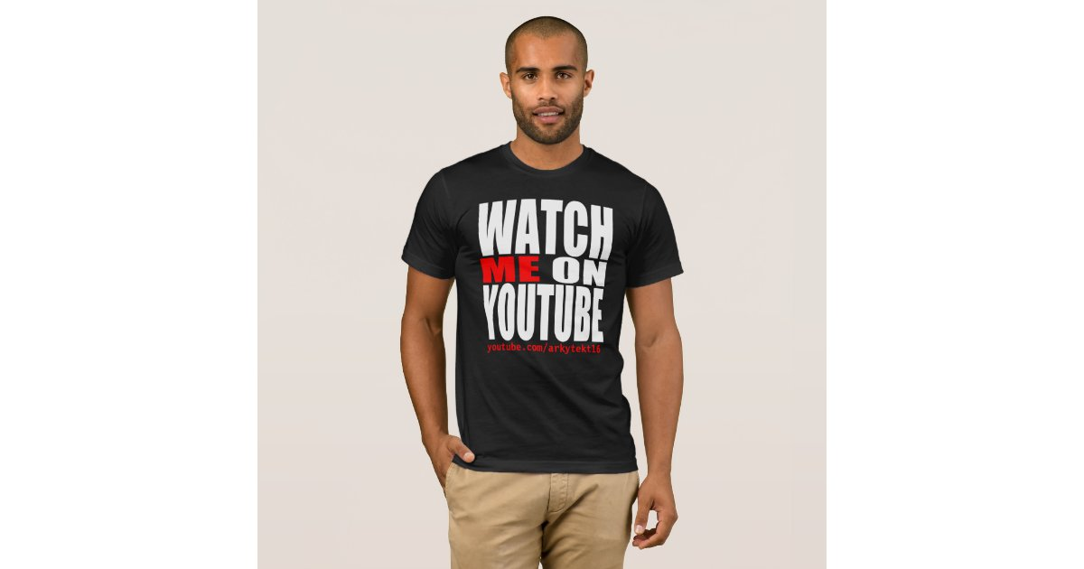watch me on youtube modern t shirt zazzle. Black Bedroom Furniture Sets. Home Design Ideas