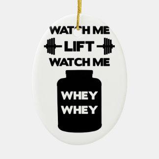 Watch Me Whey Whey Ceramic Ornament