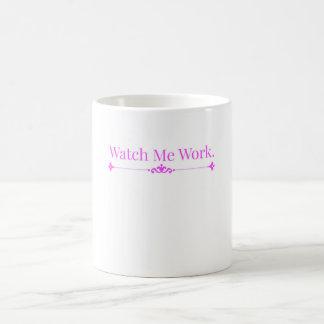 Watch me Work Mug