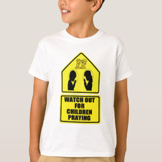 Watch Out for Children Praying T-Shirt