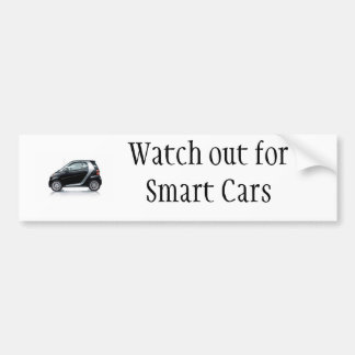 Watch out for Smart Cars Bumper Sticker