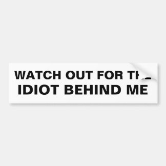 Watch out for the idiot behind me bumper sticker