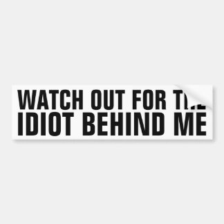 Watch Out For The Idiot Behind Me Car Bumper Sticker