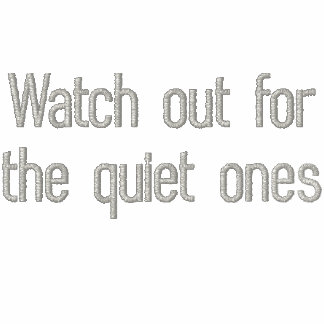 Watch out for the quiet ones