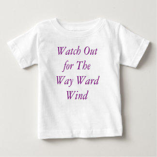 Watch Out  for The  Way Ward  Wind Baby T-Shirt