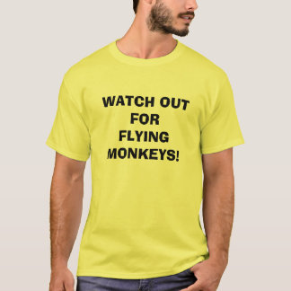 WATCH OUT FORFLYING MONKEYS! T-Shirt