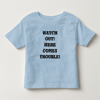 Watch Out!Here ComesTrouble! Toddler T-shirt