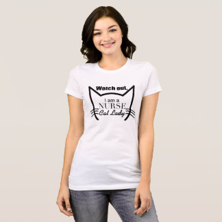 Watch Out, I Am a Nurse Cat lady T-Shirt