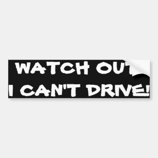 """WATCH OUT! I CAN'T DRIVE!"" BUMPER STICKER"