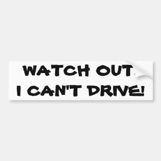 """""""WATCH OUT! I CAN'T DRIVE"""" BUMPER STICKER"""