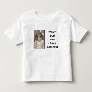 Watch Out! I Have Potential Toddler T-shirt