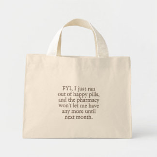 Watch out I just ran out of my monthly happy pills Mini Tote Bag