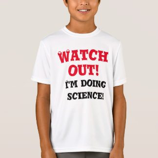 """""""Watch out! I'm doing science!"""" T-shirt"""