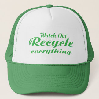 Watch Out iRecycle everything Trucker Hat