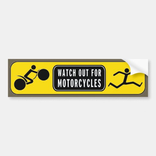 Watch Out!! Motorcycles.... Bumper Stickers
