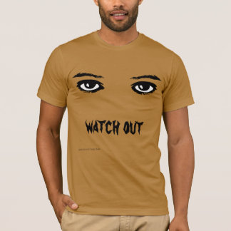 watch out my eyes T-Shirt