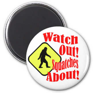 Watch out! Squatches about! 2 Inch Round Magnet