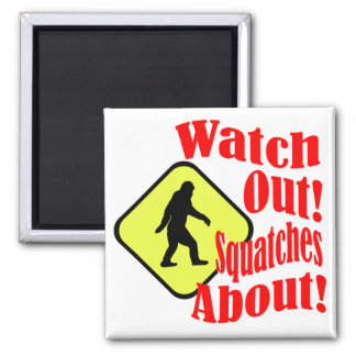 Watch out! Squatches about! 2 Inch Square Magnet