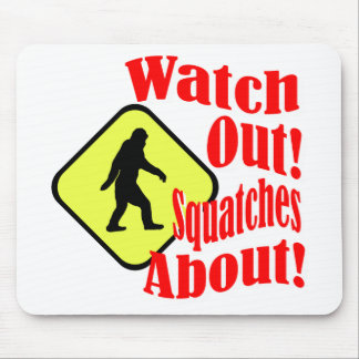 Watch out! Squatches about! Mouse Pad