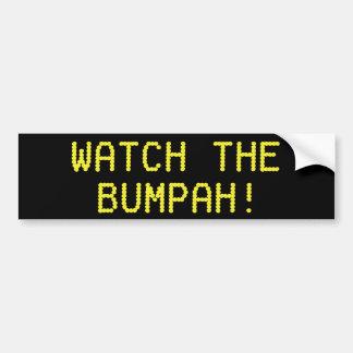 Watch The Bumpah! Bumper Sticker