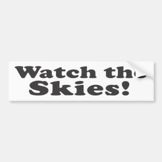 Watch the Skies! Car Bumper Sticker