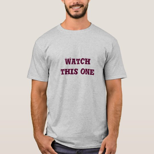 Watch this one T-Shirt