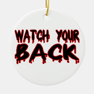 Watch Your Back Ceramic Ornament