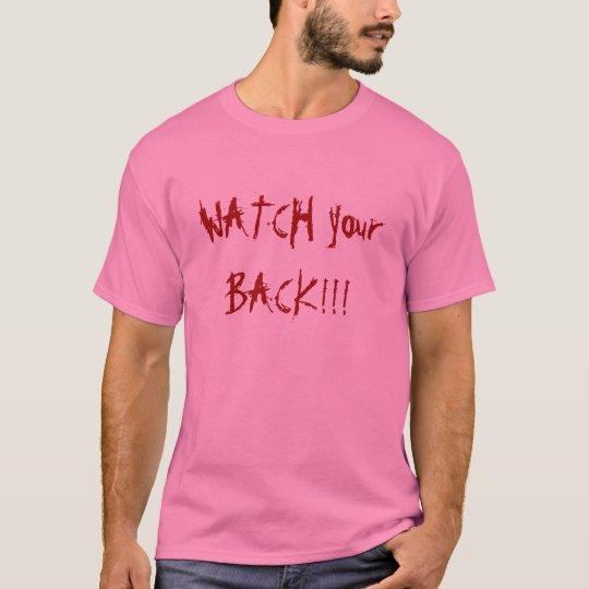 WATCH your BACK!!! T-Shirt