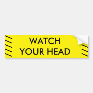 WATCH YOUR HEAD BUMPER STICKER