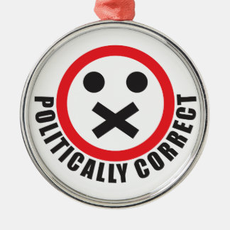 watch your mouth and be politically correct metal ornament