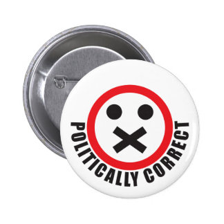 watch your mouth and be politically correct pinback button