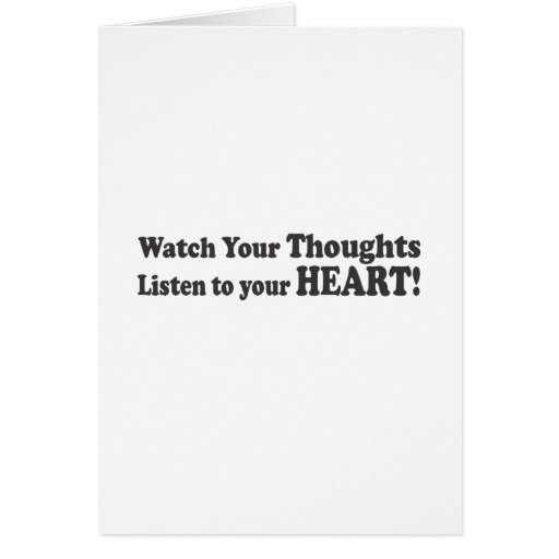Watch Your Thoughts Listen to your HEART! Greeting Card