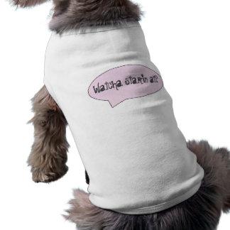 ¿Watcha Starin en? Camiseta del perrito Camisas De Mascota
