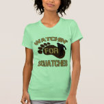 Watchin' For Squatches Shirts