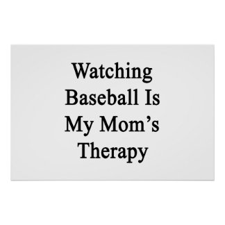Watching Baseball Is My Mom's Therapy Print