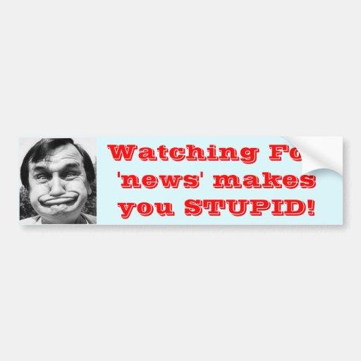 Watching Fox 'news' makes you stupid Bumper Sticker