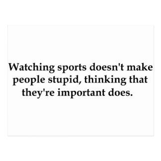 Watching sports doesn't make people stupid..... postcard