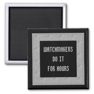 watchmakers do it for hours 2 inch square magnet